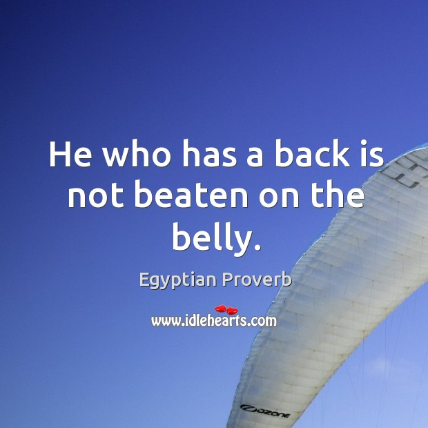 He who has a back is not beaten on the belly. Egyptian Proverbs Image