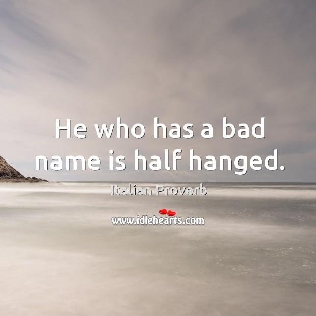 Image, He who has a bad name is half hanged.