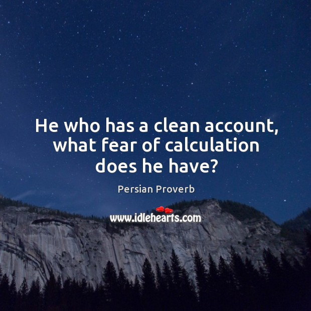 He who has a clean account, what fear of calculation does he have? Persian Proverbs Image