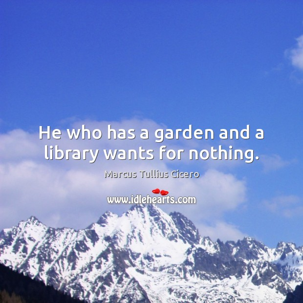 Image, He who has a garden and a library wants for nothing.
