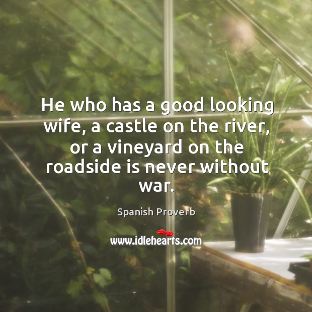 He who has a good looking wife is never without war. Spanish Proverbs Image