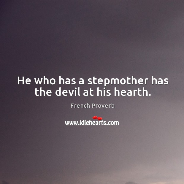 Image, He who has a stepmother has the devil at his hearth.
