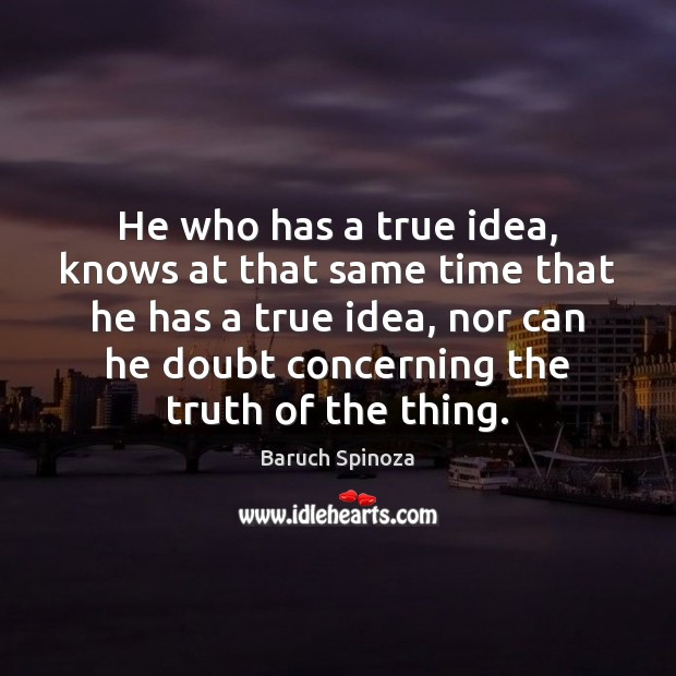 He who has a true idea, knows at that same time that Image