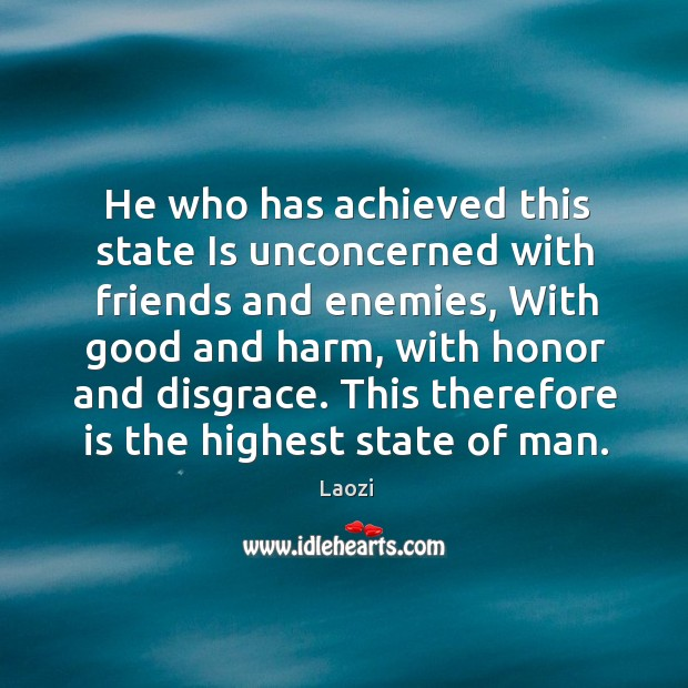 Image, He who has achieved this state Is unconcerned with friends and enemies,