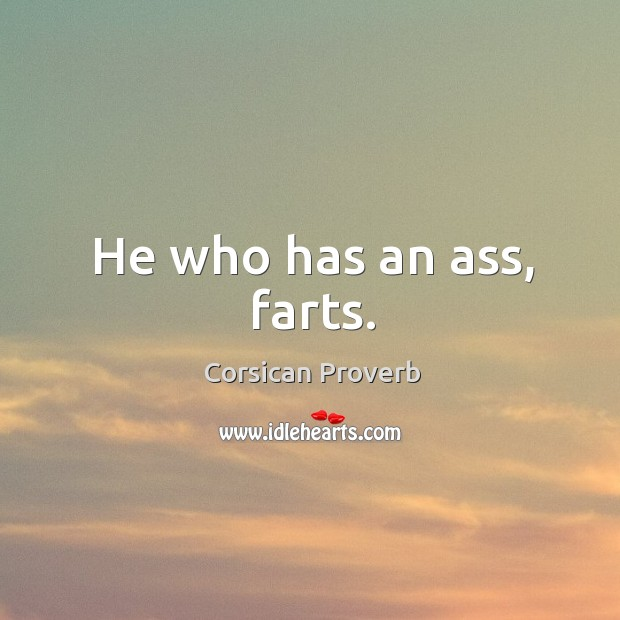 Image, He who has an ass, farts.