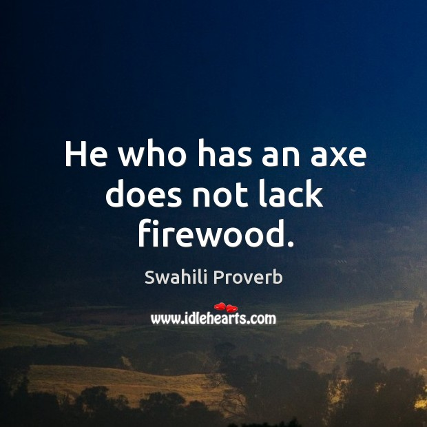 Image, He who has an axe does not lack firewood.
