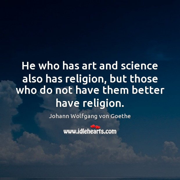 He who has art and science also has religion, but those who Image