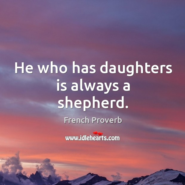 Image, He who has daughters is always a shepherd.