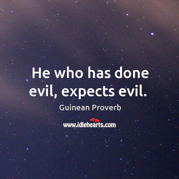 He who has done evil, expects evil. Guinean Proverbs Image