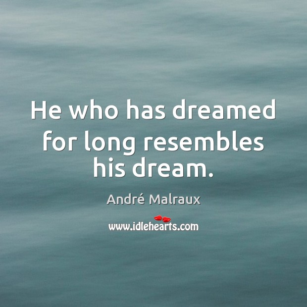 Image, He who has dreamed for long resembles his dream.
