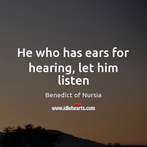 Image, He who has ears for hearing, let him listen