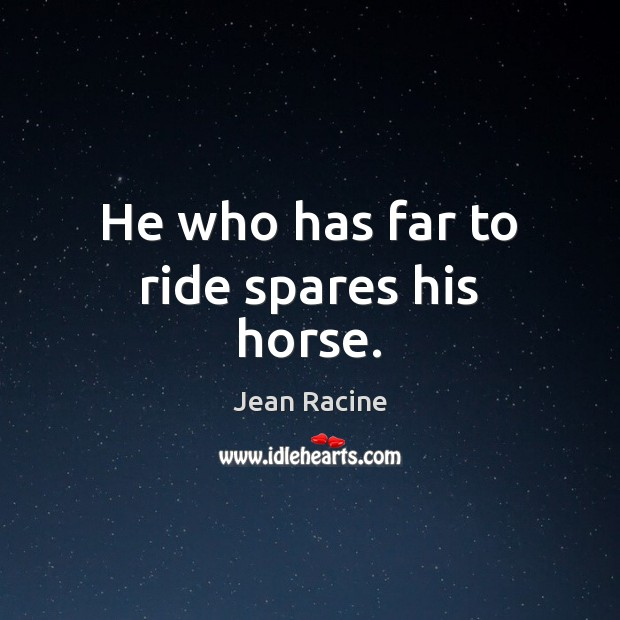 Image, He who has far to ride spares his horse.