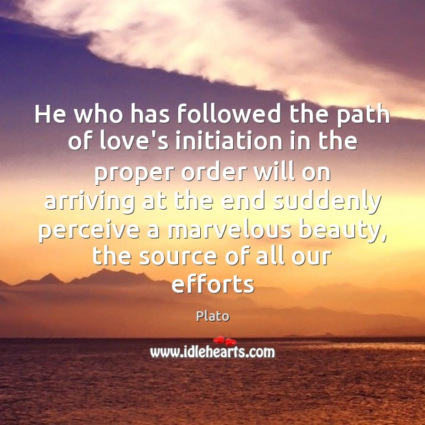 He who has followed the path of love's initiation in the proper Image