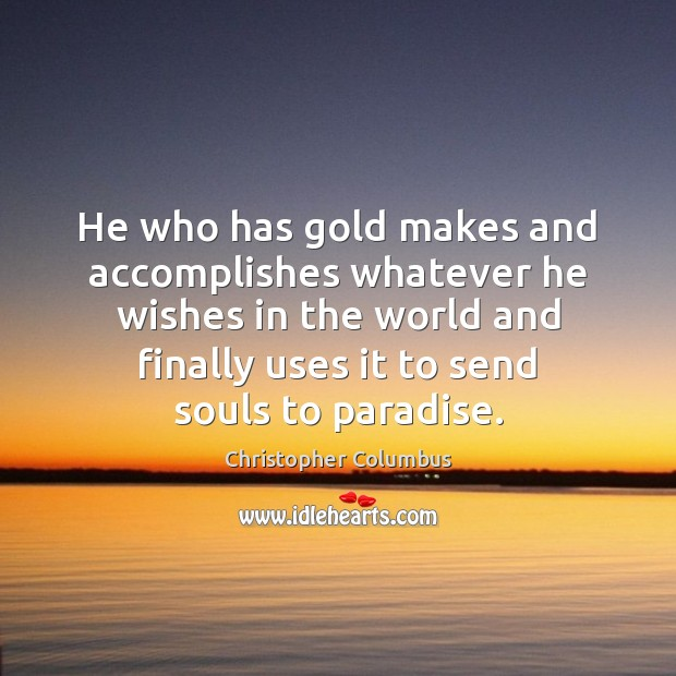 He who has gold makes and accomplishes whatever he wishes in the Image