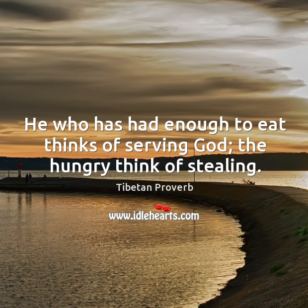 He who has had enough to eat thinks of serving God. Tibetan Proverbs Image