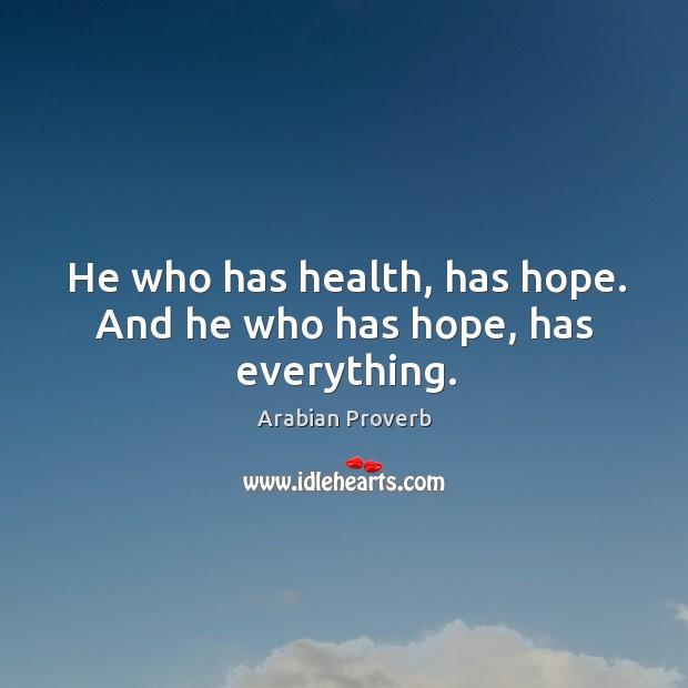 Image, He who has health, has hope. And he who has hope, has everything.