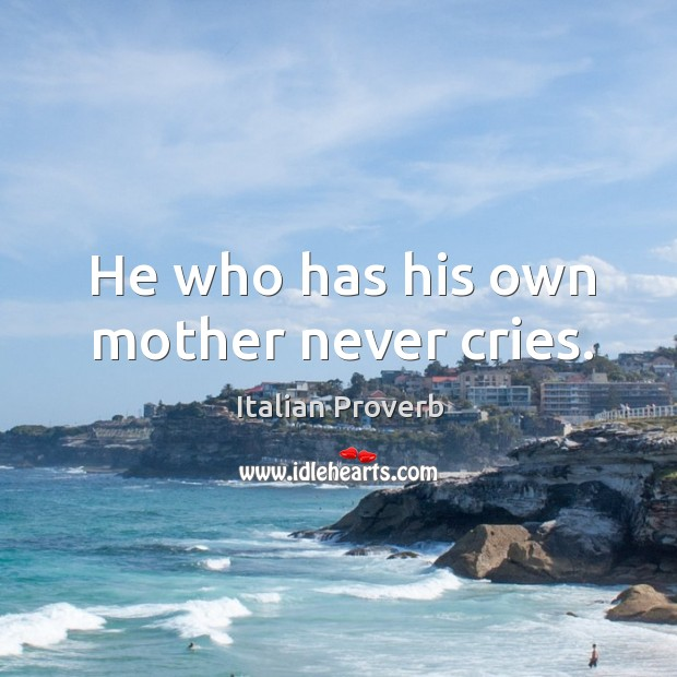 Image, He who has his own mother never cries.