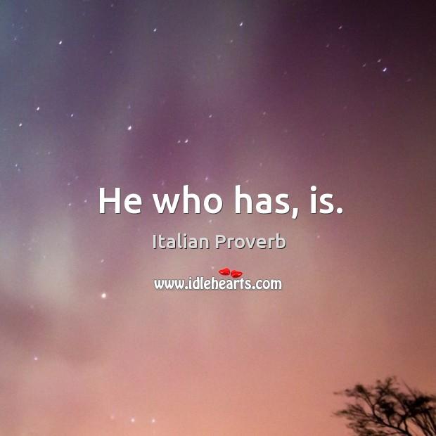 Image, He who has, is.