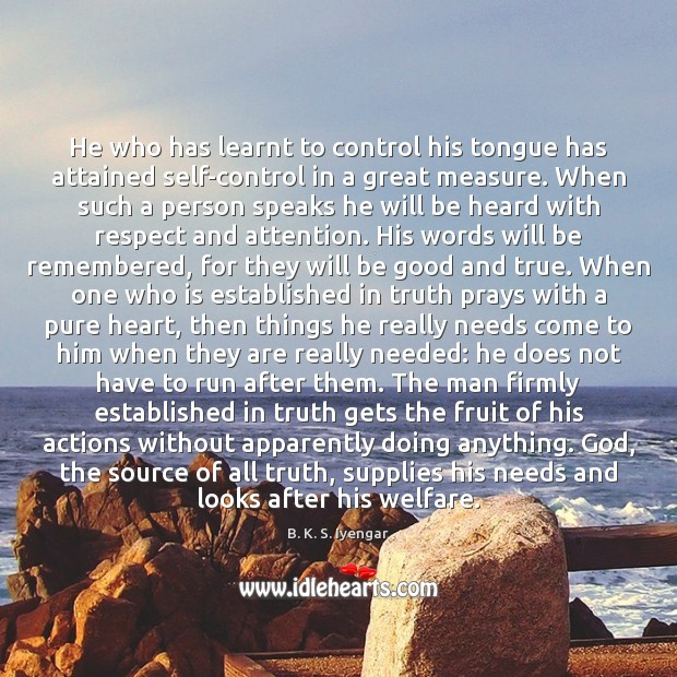 He who has learnt to control his tongue has attained self-control in B. K. S. Iyengar Picture Quote