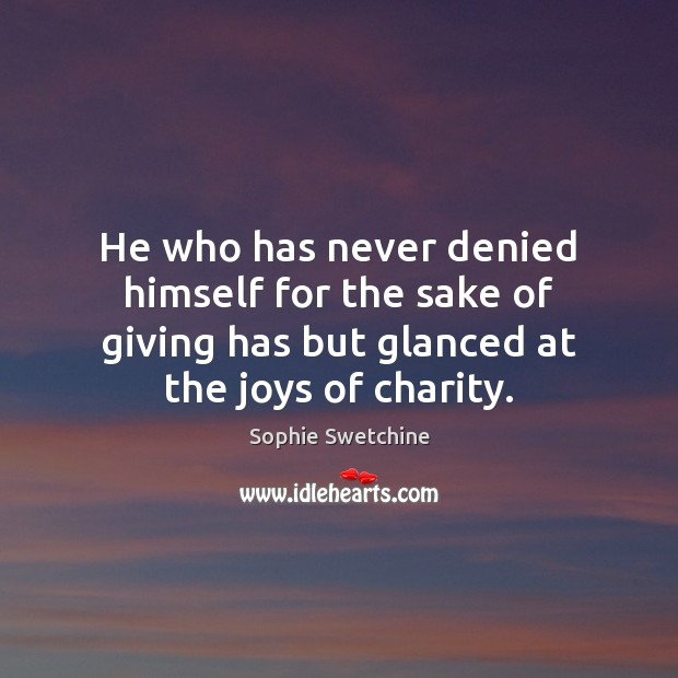 He who has never denied himself for the sake of giving has Sophie Swetchine Picture Quote