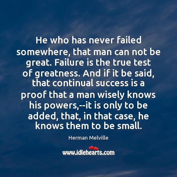 He who has never failed somewhere, that man can not be great. Herman Melville Picture Quote