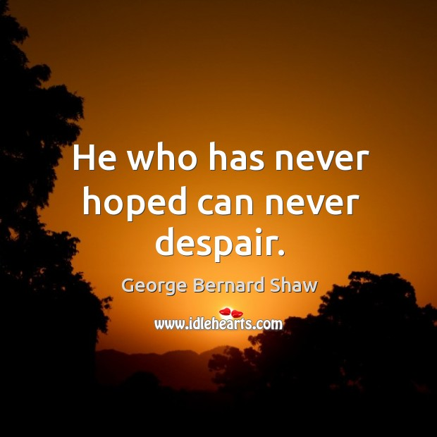 He who has never hoped can never despair. Image