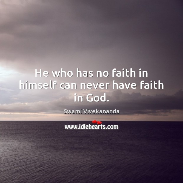 He who has no faith in himself can never have faith in God. Image