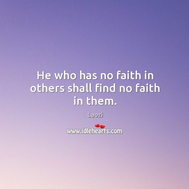 Image, He who has no faith in others shall find no faith in them.