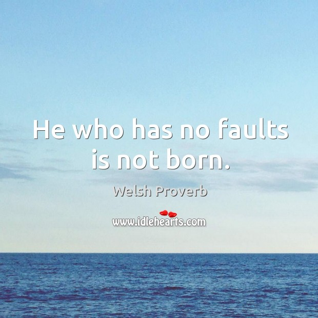 He who has no faults is not born. Welsh Proverbs Image