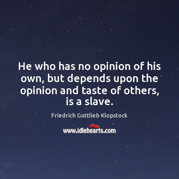 He who has no opinion of his own, but depends upon the Image