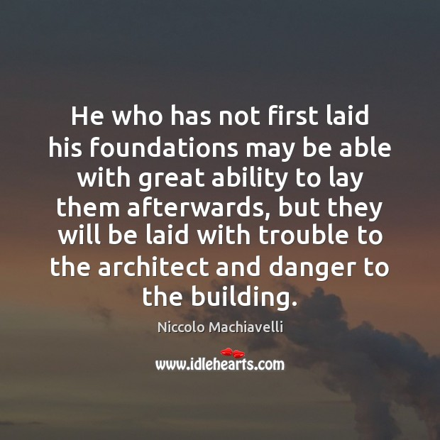 Image, He who has not first laid his foundations may be able with