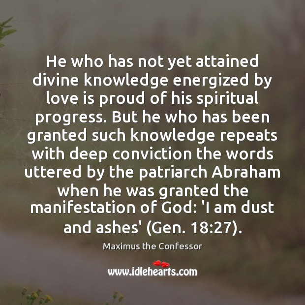 He who has not yet attained divine knowledge energized by love is Maximus the Confessor Picture Quote