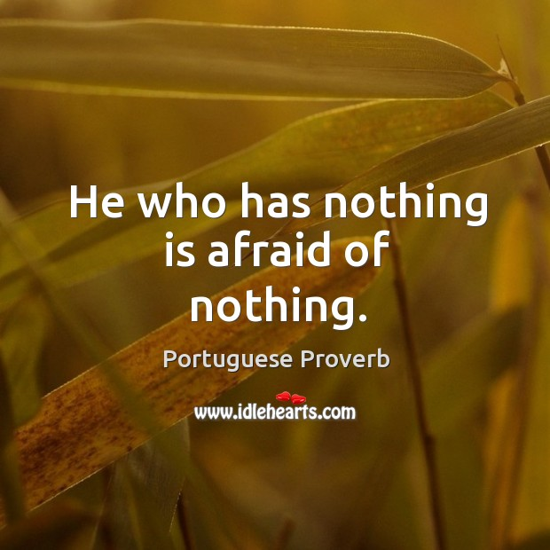He who has nothing is afraid of nothing. Image