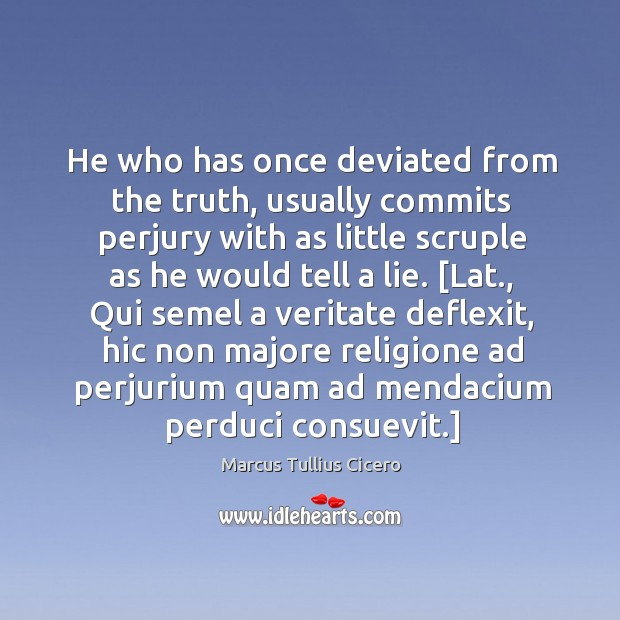He who has once deviated from the truth, usually commits perjury with Image