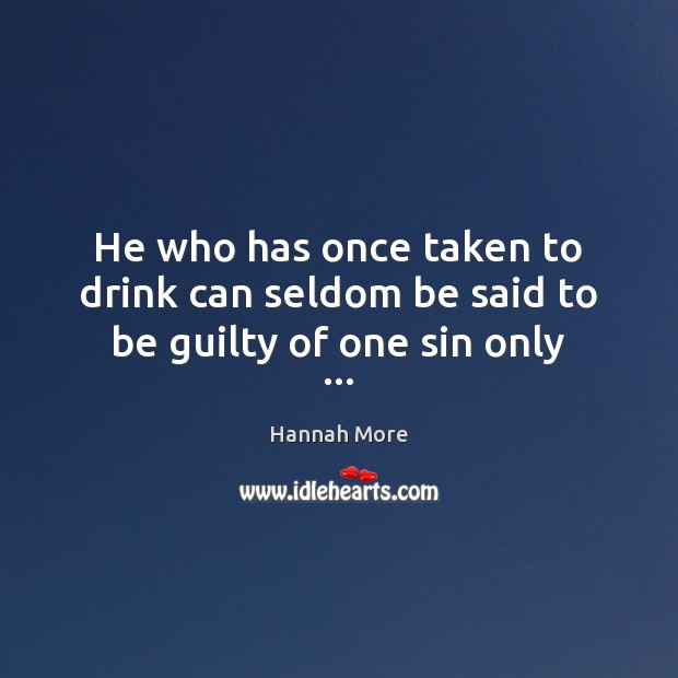 Image, He who has once taken to drink can seldom be said to be guilty of one sin only …