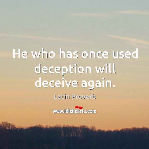 Image, He who has once used deception will deceive again.