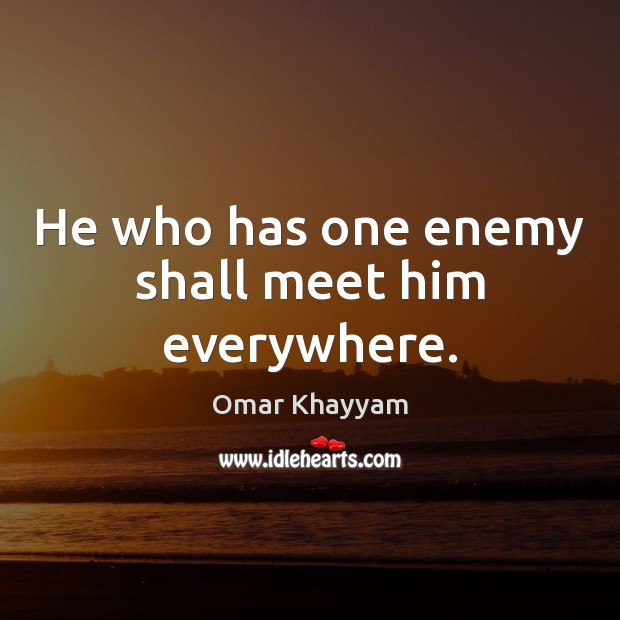 Image, He who has one enemy shall meet him everywhere.