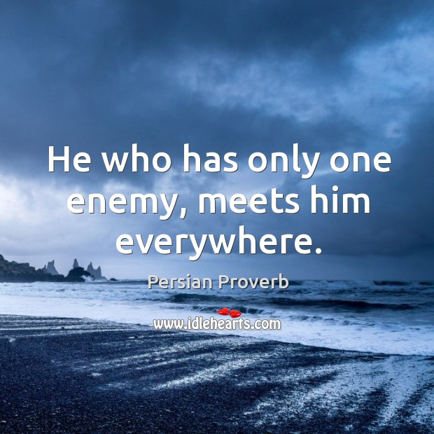 He who has only one enemy, meets him everywhere. Persian Proverbs Image