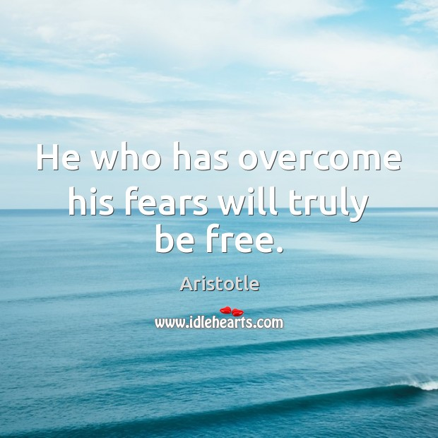 Image, He who has overcome his fears will truly be free.
