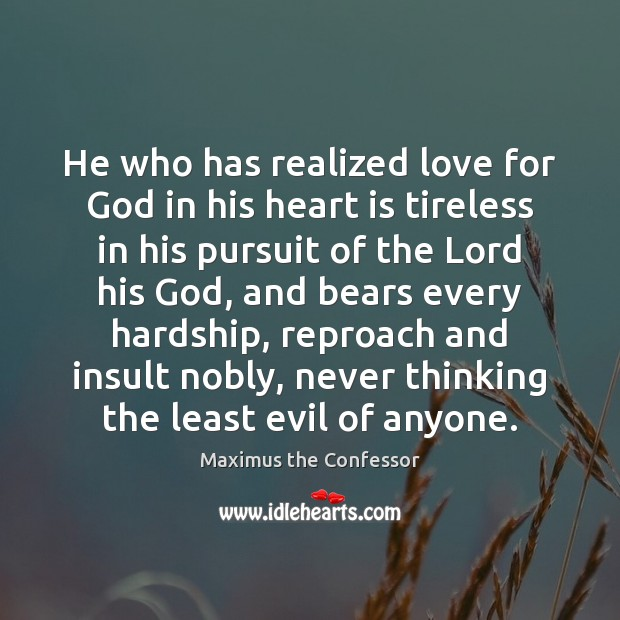 He who has realized love for God in his heart is tireless Maximus the Confessor Picture Quote