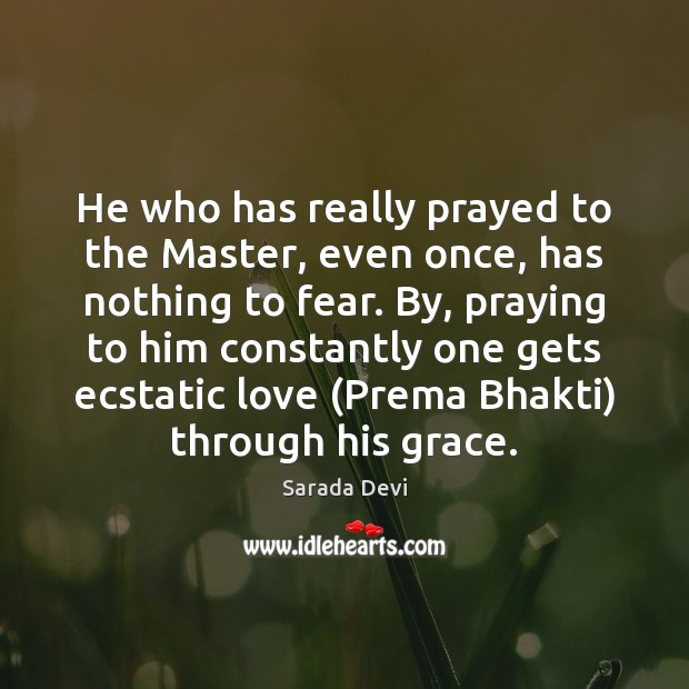 He who has really prayed to the Master, even once, has nothing Image