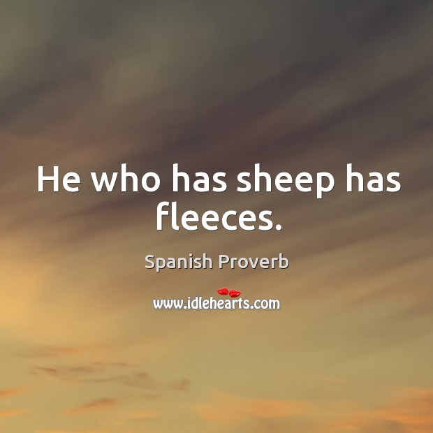 Image, He who has sheep has fleeces.
