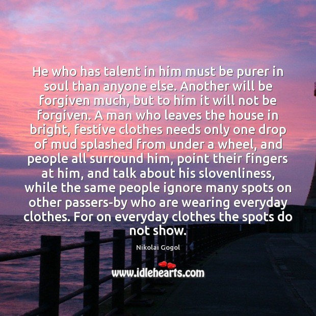 He who has talent in him must be purer in soul than Image