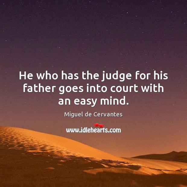 He who has the judge for his father goes into court with an easy mind. Image