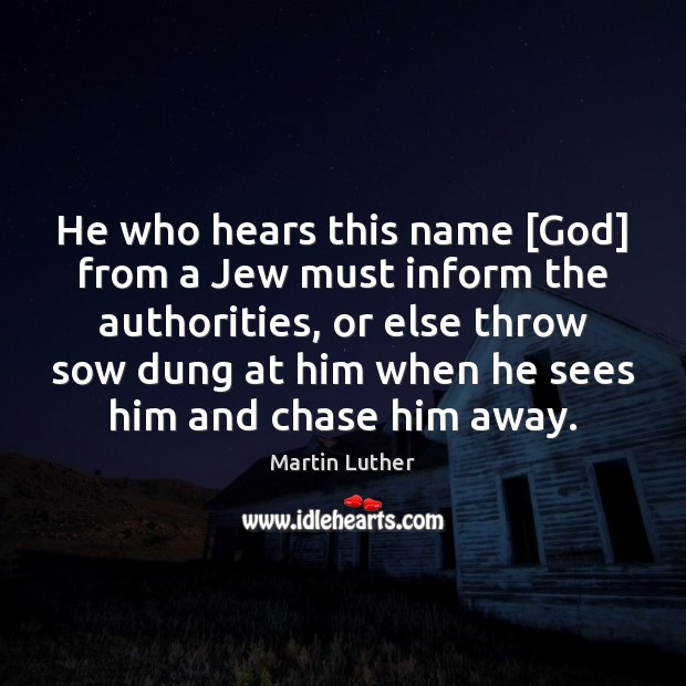 He who hears this name [God] from a Jew must inform the Martin Luther Picture Quote
