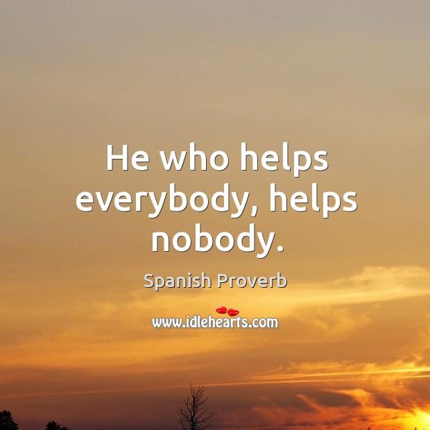 Image, He who helps everybody, helps nobody.