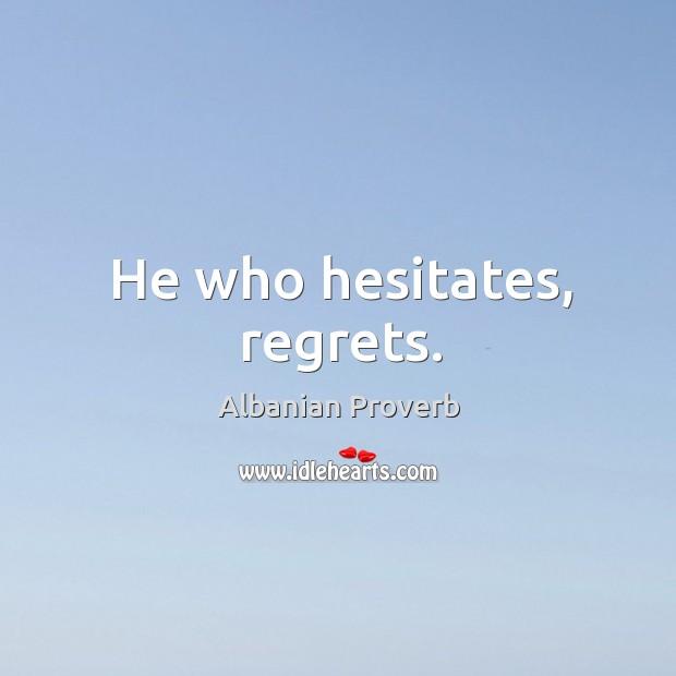 He who hesitates, regrets. Albanian Proverbs Image