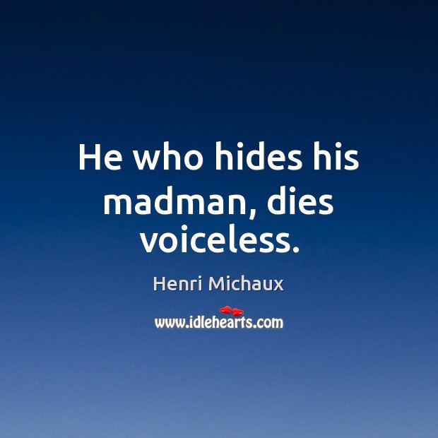 He who hides his madman, dies voiceless. Image