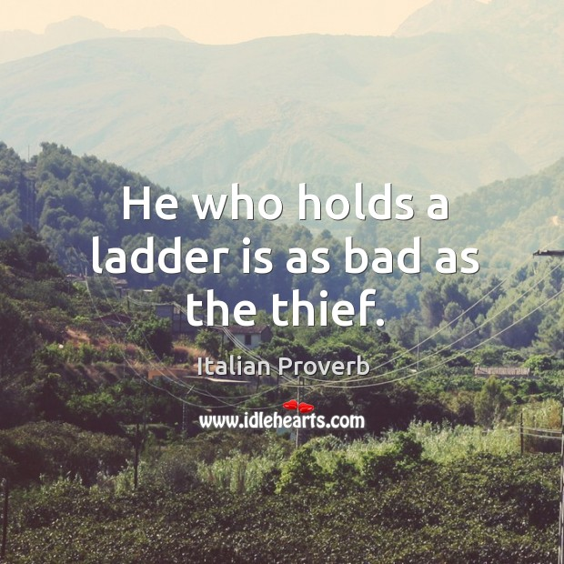 Image, He who holds a ladder is as bad as the thief.