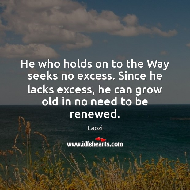 He who holds on to the Way seeks no excess. Since he Laozi Picture Quote